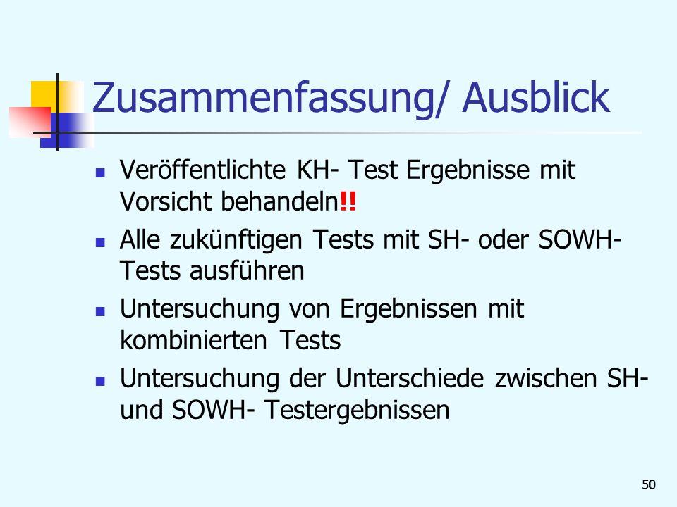 50 Zusammenfassung/ Ausblick Veröffentlichte KH- Test Ergebnisse mit Vorsicht behandeln!.