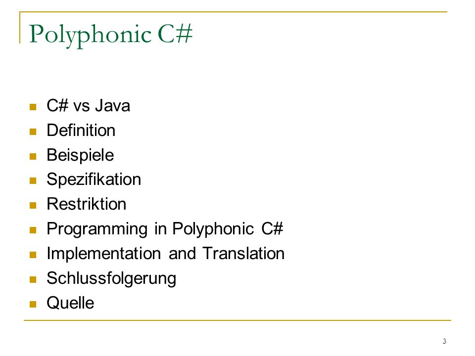 3 Polyphonic C# C# vs Java Definition Beispiele Spezifikation Restriktion Programming in Polyphonic C# Implementation and Translation Schlussfolgerung