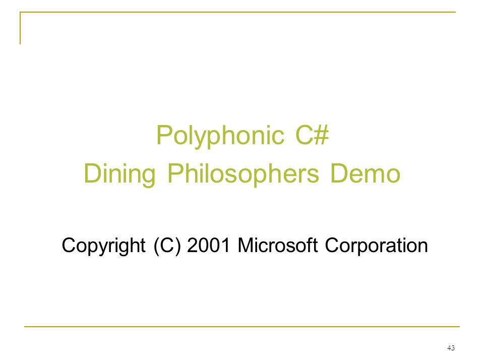 43 Polyphonic C# Dining Philosophers Demo Copyright (C) 2001 Microsoft Corporation