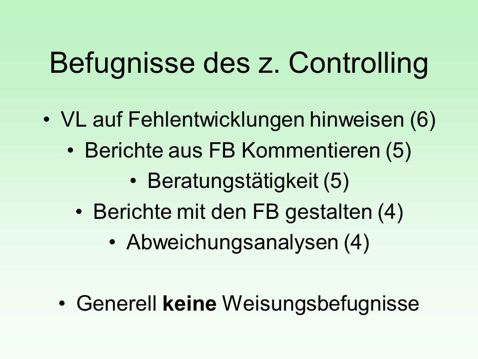 Befugnisse des z. Controlling VL auf Fehlentwicklungen hinweisen (6) Berichte aus FB Kommentieren (5) Beratungstätigkeit (5) Berichte mit den FB gesta