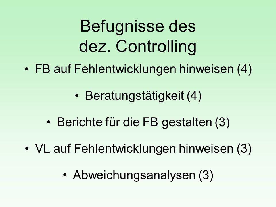 Befugnisse des dez. Controlling FB auf Fehlentwicklungen hinweisen (4) Beratungstätigkeit (4) Berichte für die FB gestalten (3) VL auf Fehlentwicklung