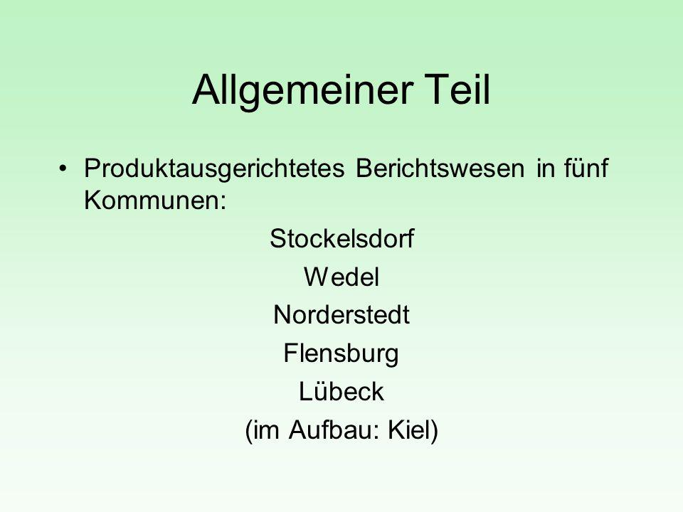 Allgemeiner Teil Produktausgerichtetes Berichtswesen in fünf Kommunen: Stockelsdorf Wedel Norderstedt Flensburg Lübeck (im Aufbau: Kiel)