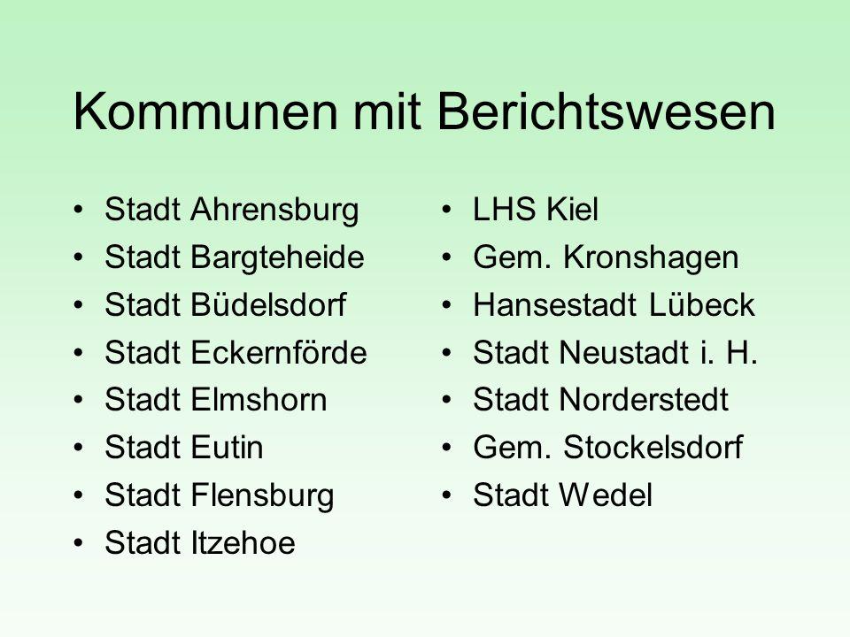 Kommunen mit Berichtswesen Stadt Ahrensburg Stadt Bargteheide Stadt Büdelsdorf Stadt Eckernförde Stadt Elmshorn Stadt Eutin Stadt Flensburg Stadt Itze