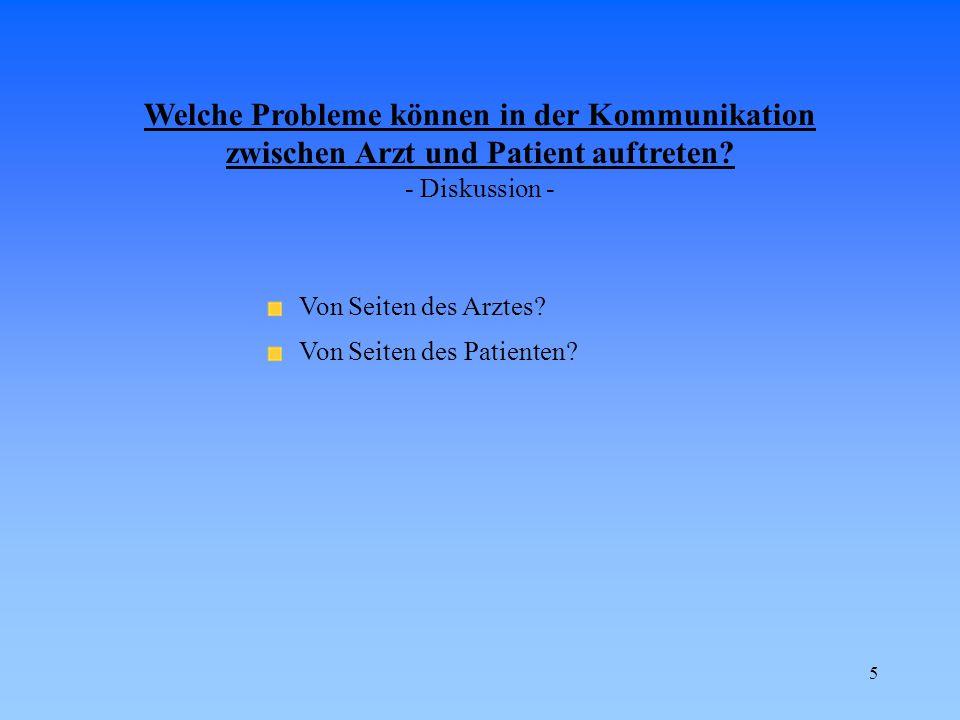 5 Welche Probleme können in der Kommunikation zwischen Arzt und Patient auftreten? - Diskussion - Von Seiten des Arztes? Von Seiten des Patienten?