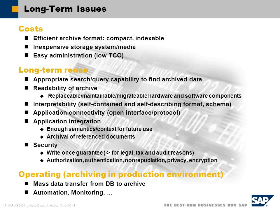  SAP AG 2005, UniJena05.ppt, A.Herbst, 10 Jan 05 / 10 Zusammenfassung: Datenarchivierung – Warum.