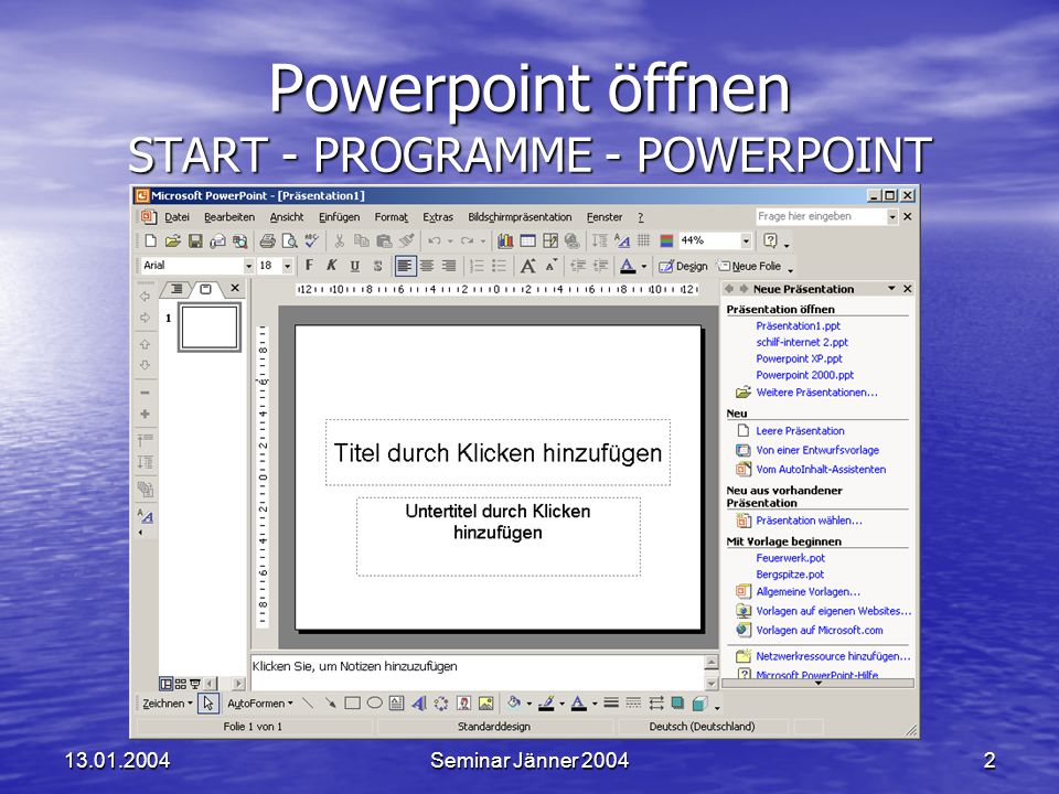 13.01.2004Seminar Jänner 20042 Powerpoint öffnen START - PROGRAMME - POWERPOINT
