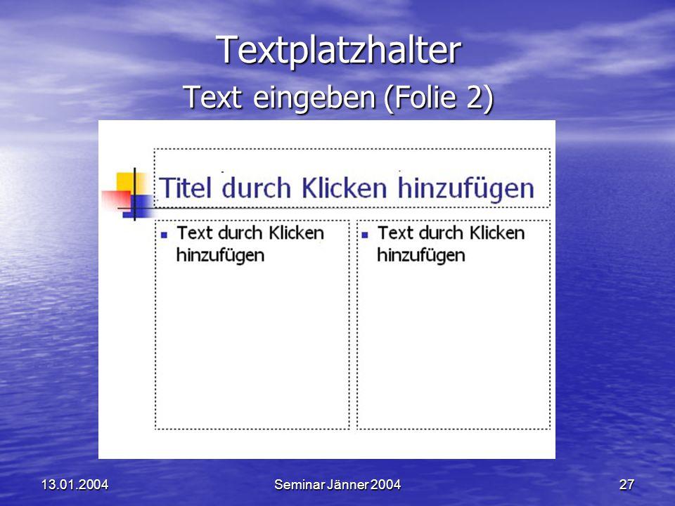 13.01.2004Seminar Jänner 200427 Textplatzhalter Text eingeben (Folie 2)