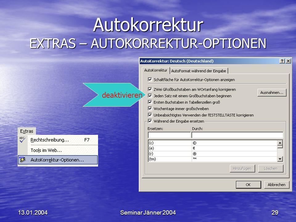 13.01.2004Seminar Jänner 200429 Autokorrektur EXTRAS – AUTOKORREKTUR-OPTIONEN deaktivieren