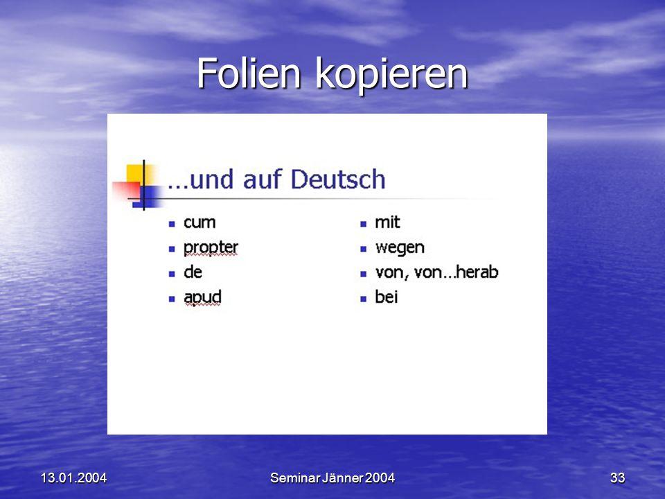 13.01.2004Seminar Jänner 200433 Folien kopieren