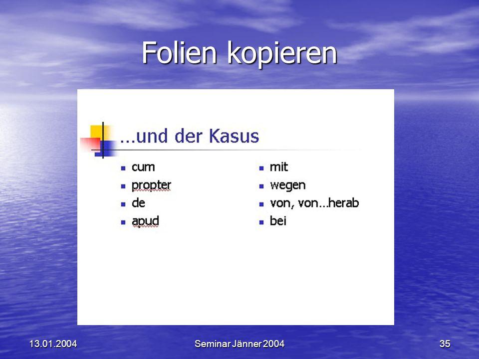 13.01.2004Seminar Jänner 200435 Folien kopieren