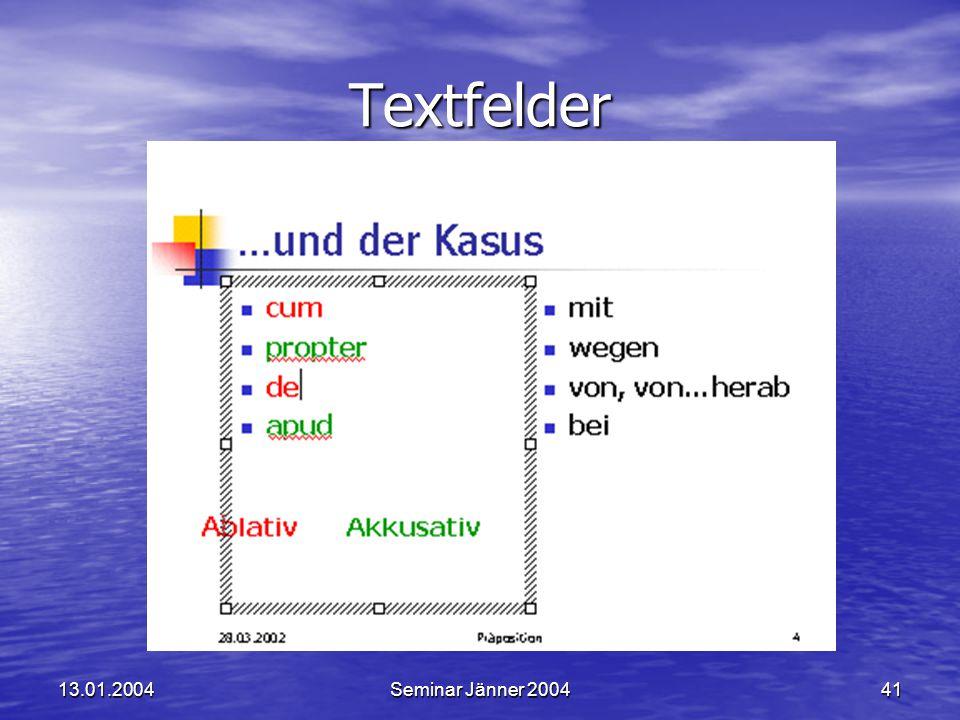 13.01.2004Seminar Jänner 200441 Textfelder