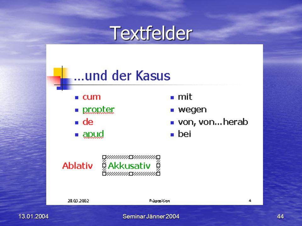 13.01.2004Seminar Jänner 200444 Textfelder