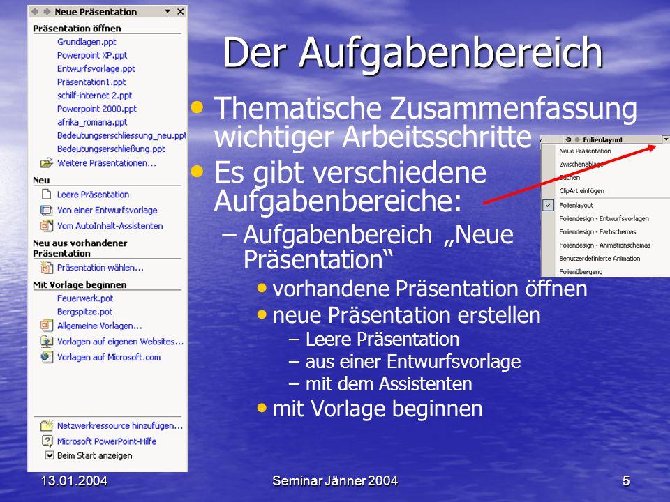 13.01.2004Seminar Jänner 20046 Der Autoinhalt-Assistent Präsentation auf die Schnelle Präsentation auf die Schnelle Schritte werden vorgegeben Schritte werden vorgegeben Titel und Art einstellbar Titel und Art einstellbar