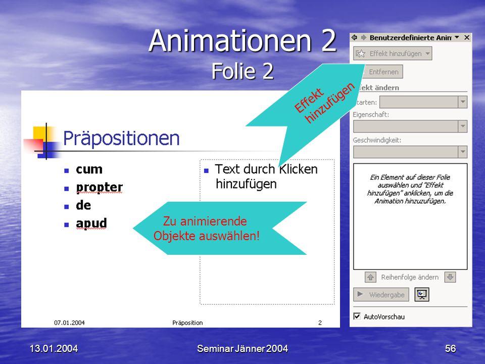 13.01.2004Seminar Jänner 200456 Animationen 2 Folie 2 Zu animierende Objekte auswählen.