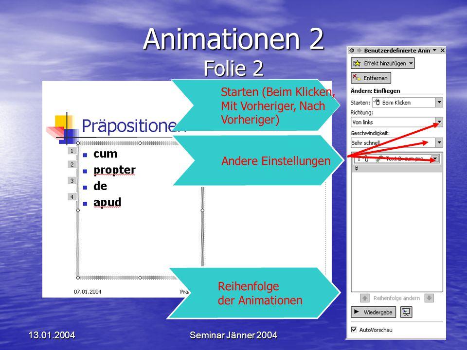 13.01.2004Seminar Jänner 200458 Animationen 2 Folie 2 Starten (Beim Klicken, Mit Vorheriger, Nach Vorheriger) Andere Einstellungen Reihenfolge der Animationen