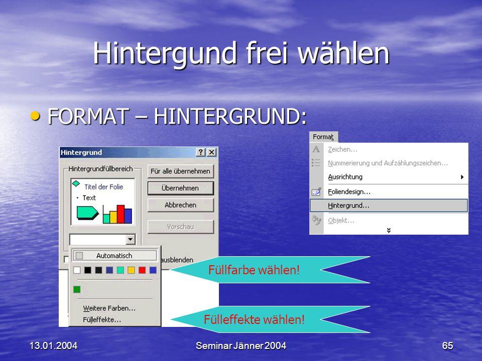 13.01.2004Seminar Jänner 200465 Hintergund frei wählen FORMAT – HINTERGRUND: FORMAT – HINTERGRUND: Füllfarbe wählen.