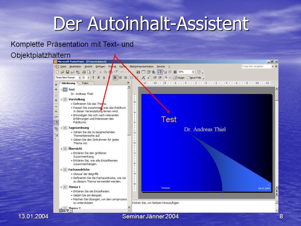 13.01.2004Seminar Jänner 20048 Der Autoinhalt-Assistent Komplette Präsentation mit Text- und Objektplatzhaltern