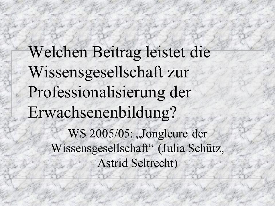 Welchen Beitrag leistet die Wissensgesellschaft zur Professionalisierung der Erwachsenenbildung.