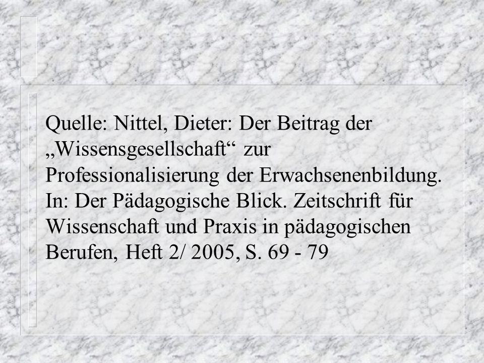 """Quelle: Nittel, Dieter: Der Beitrag der """"Wissensgesellschaft zur Professionalisierung der Erwachsenenbildung."""
