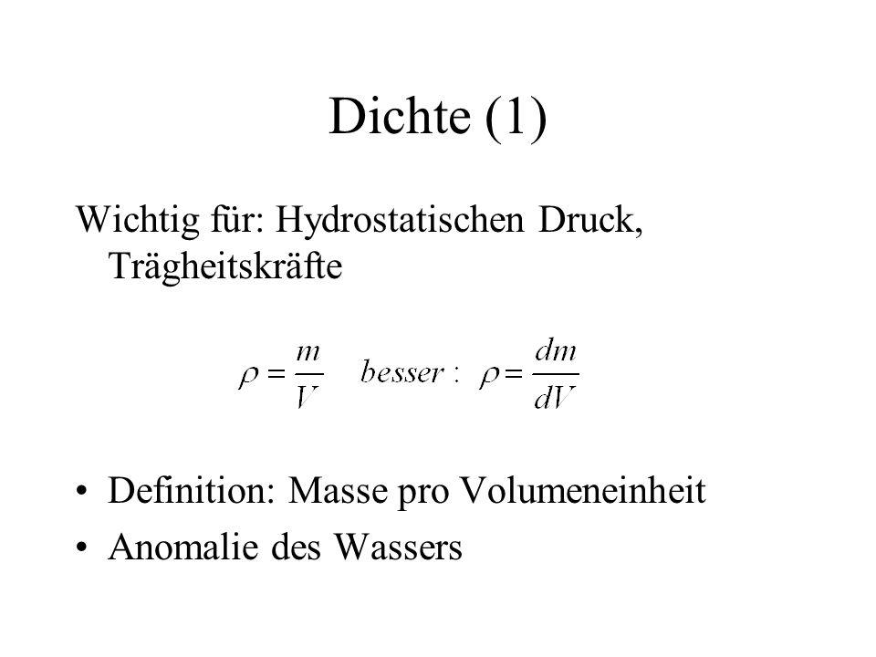 Dichte (1) Wichtig für: Hydrostatischen Druck, Trägheitskräfte Definition: Masse pro Volumeneinheit Anomalie des Wassers