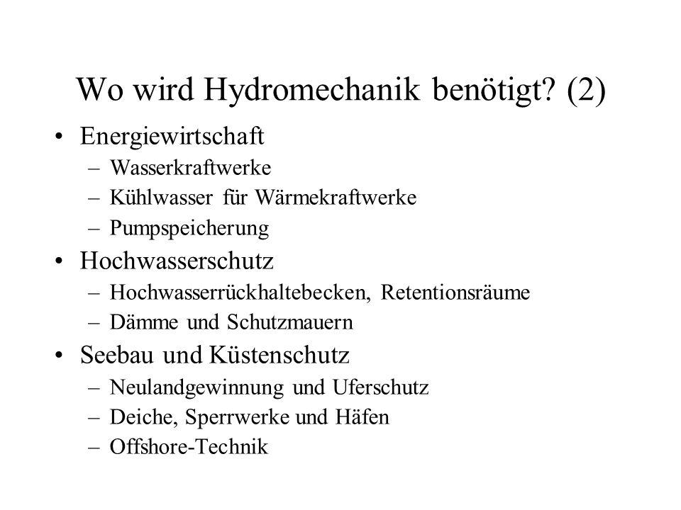 Wo wird Hydromechanik benötigt? (2) Energiewirtschaft –Wasserkraftwerke –Kühlwasser für Wärmekraftwerke –Pumpspeicherung Hochwasserschutz –Hochwasserr
