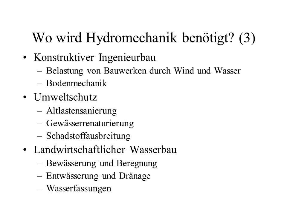 Wo wird Hydromechanik benötigt? (3) Konstruktiver Ingenieurbau –Belastung von Bauwerken durch Wind und Wasser –Bodenmechanik Umweltschutz –Altlastensa