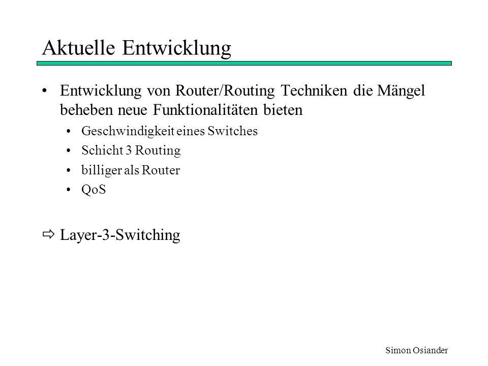 Simon Osiander Kantenmodell Schicht 3 Intelligenz an Netzkanten, im Kern wird geswitcht Router werden durch Erzeugung von Shortcuts umgangen route once, switch thereafter Implementiert durch: 3Com's Fast IP Cabletron's Secure Fast Virtual Network Architecture Cascade's IP Navigator