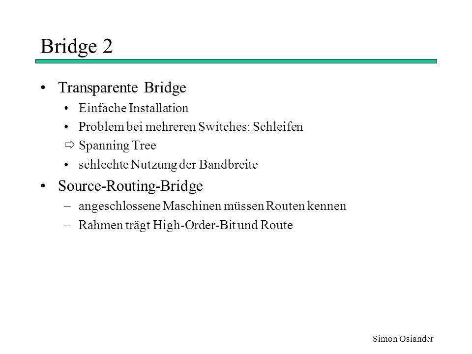 Simon Osiander Switch gleiche Funktion wie Bridge, aber mehr Ports (Multiport Bridge) ermöglicht parallelen Datentransfer  gesamte Bandbreite steht zur Verfügung