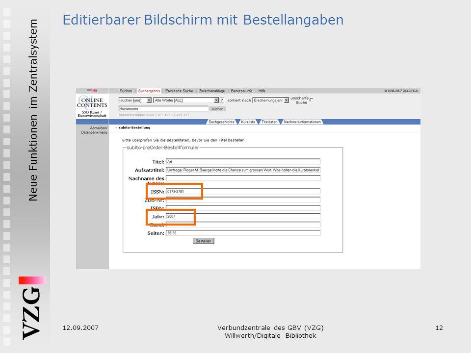 VZG Neue Funktionen im Zentralsystem 12.09.2007Verbundzentrale des GBV (VZG) Willwerth/Digitale Bibliothek 12 Editierbarer Bildschirm mit Bestellangab