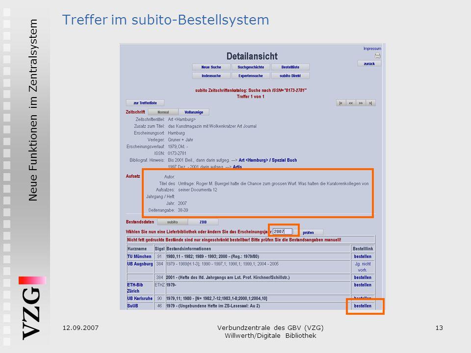 VZG Neue Funktionen im Zentralsystem 12.09.2007Verbundzentrale des GBV (VZG) Willwerth/Digitale Bibliothek 13 Treffer im subito-Bestellsystem