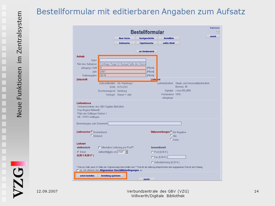 VZG Neue Funktionen im Zentralsystem 12.09.2007Verbundzentrale des GBV (VZG) Willwerth/Digitale Bibliothek 14 Bestellformular mit editierbaren Angaben