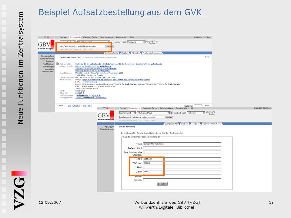 VZG Neue Funktionen im Zentralsystem 12.09.2007Verbundzentrale des GBV (VZG) Willwerth/Digitale Bibliothek 15 Beispiel Aufsatzbestellung aus dem GVK