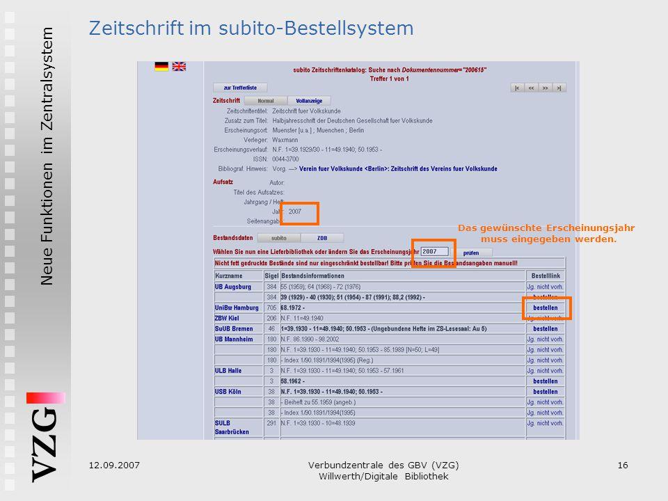 VZG Neue Funktionen im Zentralsystem 12.09.2007Verbundzentrale des GBV (VZG) Willwerth/Digitale Bibliothek 16 Zeitschrift im subito-Bestellsystem Das