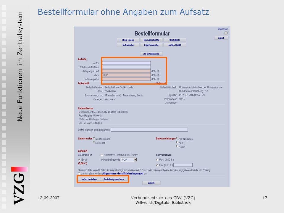 VZG Neue Funktionen im Zentralsystem 12.09.2007Verbundzentrale des GBV (VZG) Willwerth/Digitale Bibliothek 17 Bestellformular ohne Angaben zum Aufsatz