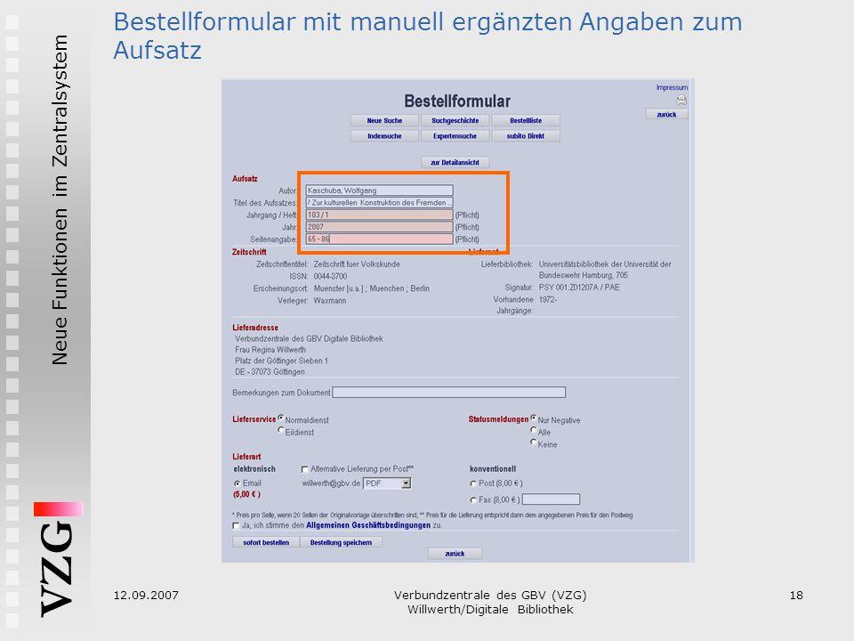 VZG Neue Funktionen im Zentralsystem 12.09.2007Verbundzentrale des GBV (VZG) Willwerth/Digitale Bibliothek 18 Bestellformular mit manuell ergänzten An