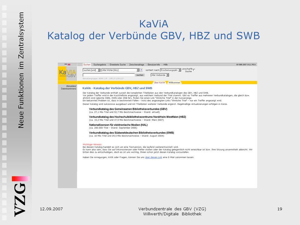 VZG Neue Funktionen im Zentralsystem 12.09.2007Verbundzentrale des GBV (VZG) Willwerth/Digitale Bibliothek 19 KaViA Katalog der Verbünde GBV, HBZ und