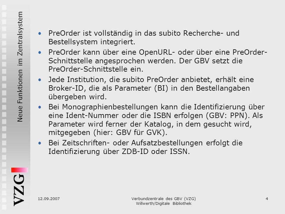 VZG Neue Funktionen im Zentralsystem 12.09.2007Verbundzentrale des GBV (VZG) Willwerth/Digitale Bibliothek 4 PreOrder ist vollständig in das subito Re