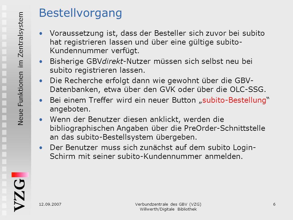 VZG Neue Funktionen im Zentralsystem 12.09.2007Verbundzentrale des GBV (VZG) Willwerth/Digitale Bibliothek 6 Bestellvorgang Voraussetzung ist, dass de