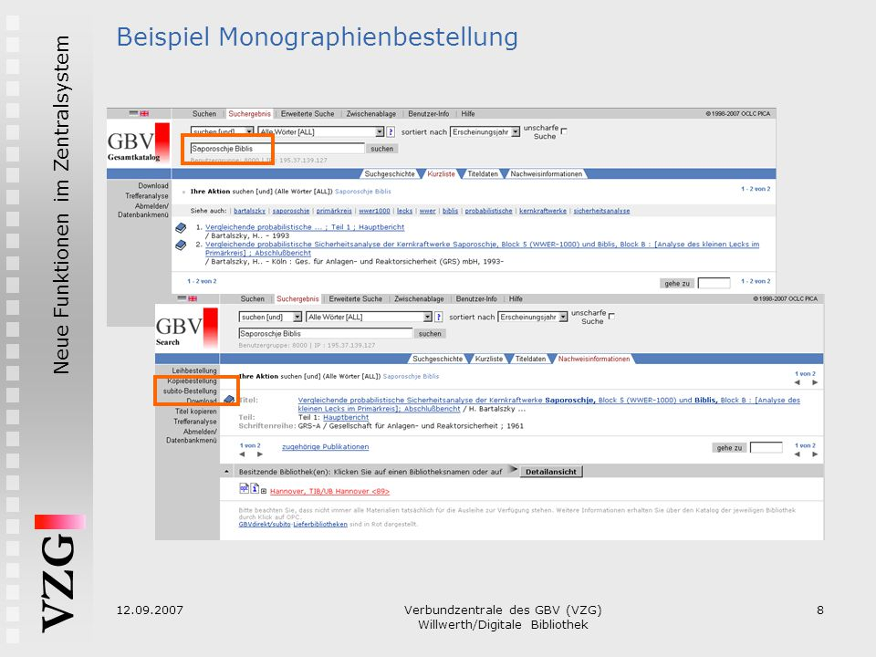 VZG Neue Funktionen im Zentralsystem 12.09.2007Verbundzentrale des GBV (VZG) Willwerth/Digitale Bibliothek 8 Beispiel Monographienbestellung