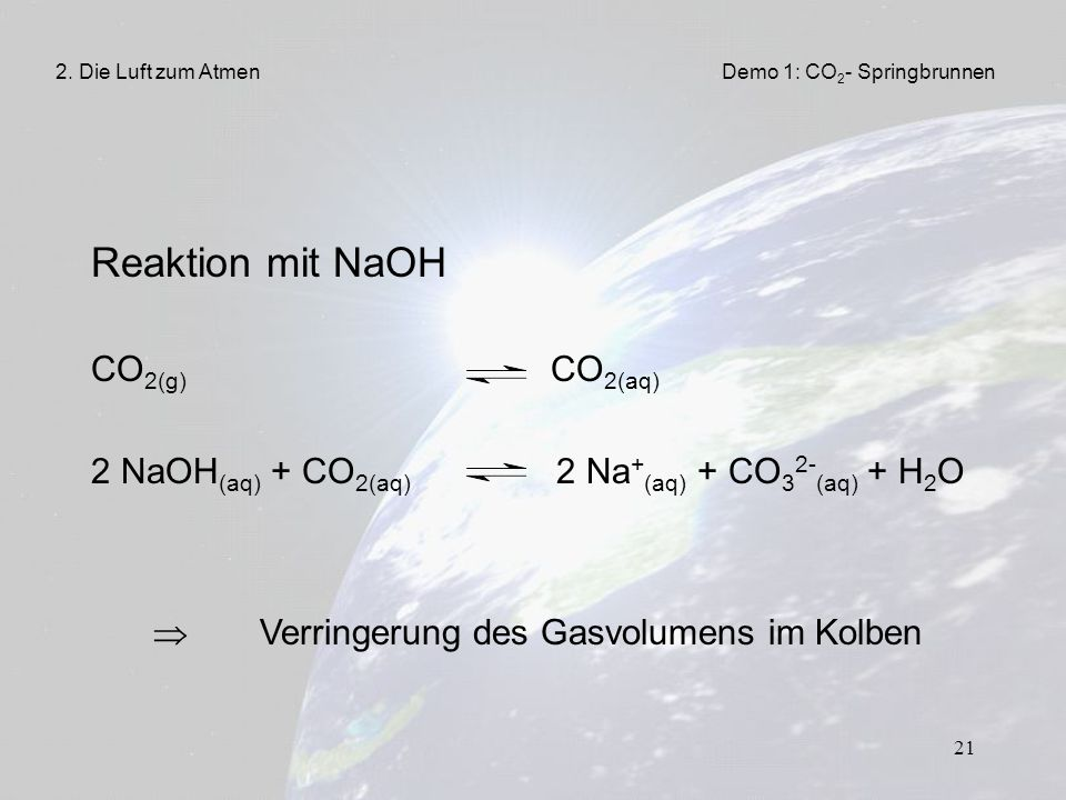 21 Reaktion mit NaOH CO 2(g) CO 2(aq) 2 NaOH (aq) + CO 2(aq) 2 Na + (aq) + CO 3 2- (aq) + H 2 O 2.