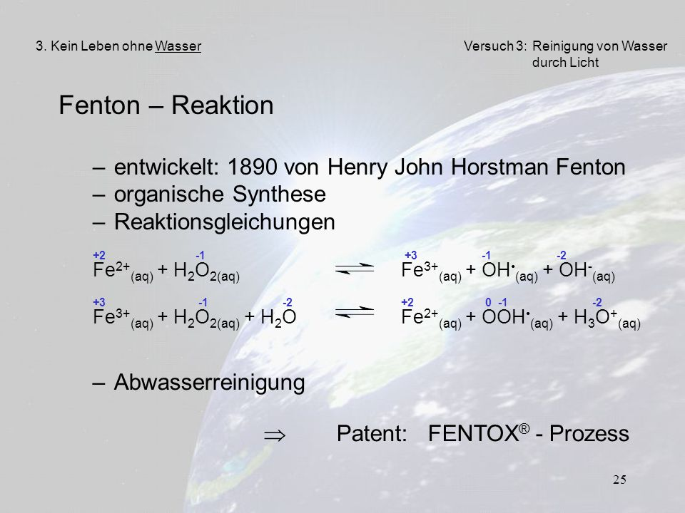 25 Fenton – Reaktion –entwickelt: 1890 von Henry John Horstman Fenton –organische Synthese –Reaktionsgleichungen +2 -1 +3 -1 -2 Fe 2+ (aq) + H 2 O 2(a