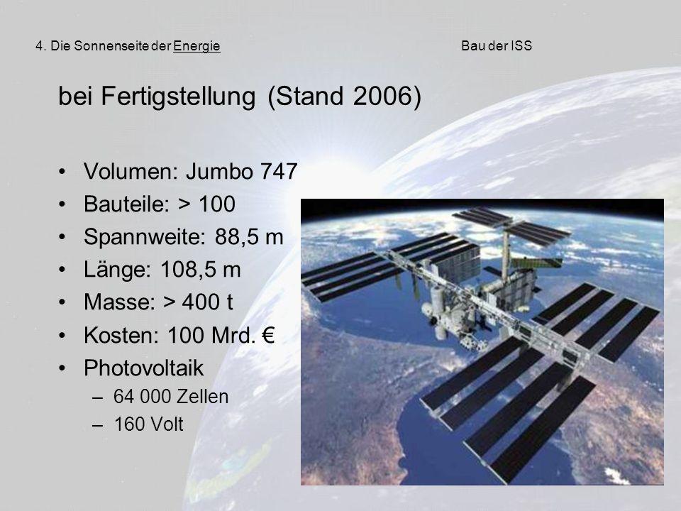 37 bei Fertigstellung (Stand 2006) Volumen: Jumbo 747 Bauteile: > 100 Spannweite: 88,5 m Länge: 108,5 m Masse: > 400 t Kosten: 100 Mrd. € Photovoltaik