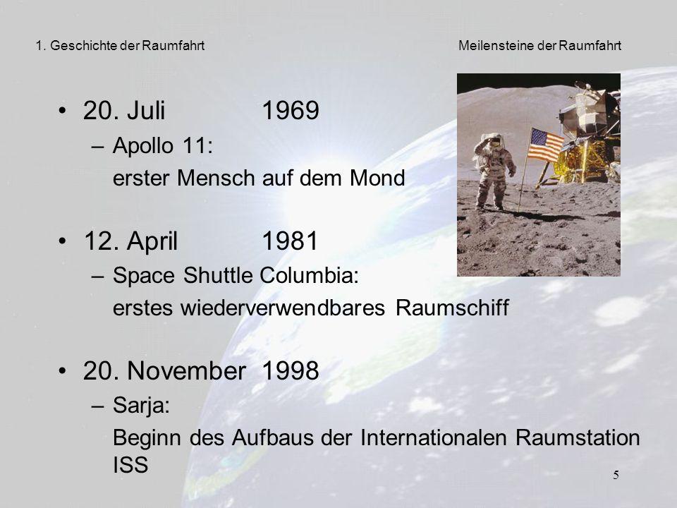 5 20. Juli 1969 – Apollo 11: erster Mensch auf dem Mond 12. April 1981 – Space Shuttle Columbia: erstes wiederverwendbares Raumschiff 20. November 199