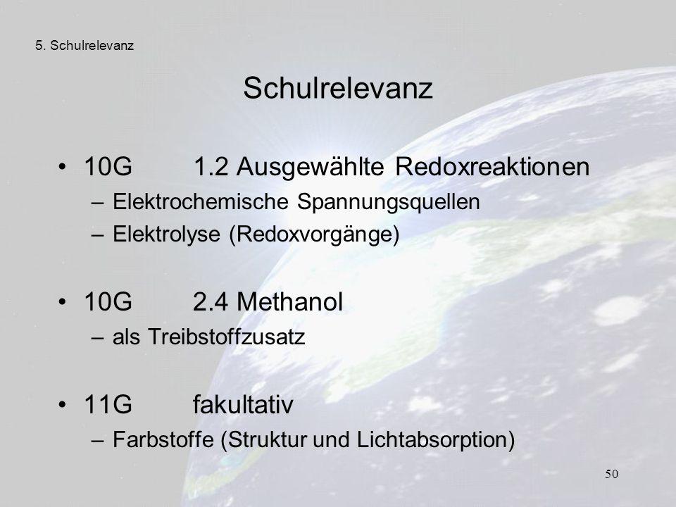 50 Schulrelevanz 10G 1.2 Ausgewählte Redoxreaktionen –Elektrochemische Spannungsquellen –Elektrolyse (Redoxvorgänge) 10G2.4 Methanol –als Treibstoffzu