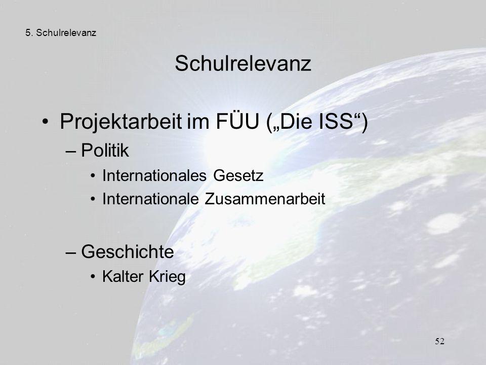 """52 Schulrelevanz Projektarbeit im FÜU (""""Die ISS"""") –Politik Internationales Gesetz Internationale Zusammenarbeit –Geschichte Kalter Krieg 5. Schulrelev"""