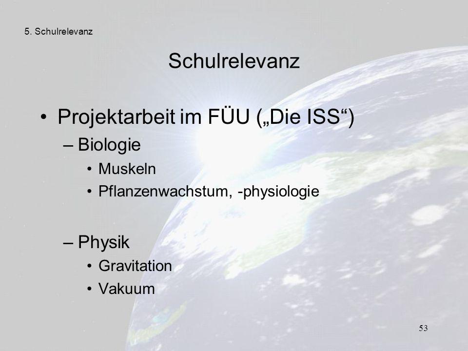 """53 Schulrelevanz Projektarbeit im FÜU (""""Die ISS"""") –Biologie Muskeln Pflanzenwachstum, -physiologie –Physik Gravitation Vakuum 5. Schulrelevanz"""