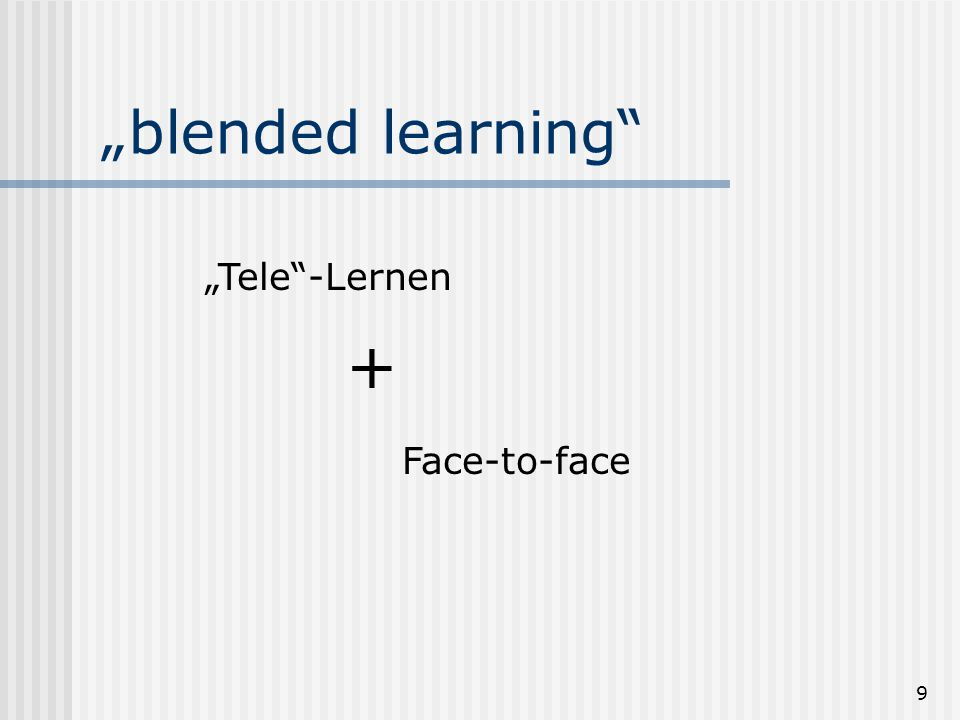 "9 ""blended learning ""Tele -Lernen + Face-to-face"