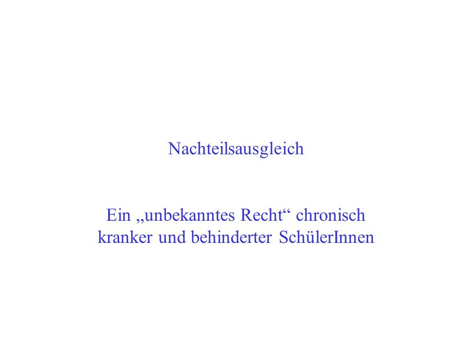 """Nachteilsausgleich Ein """"unbekanntes Recht"""" chronisch kranker und behinderter SchülerInnen"""