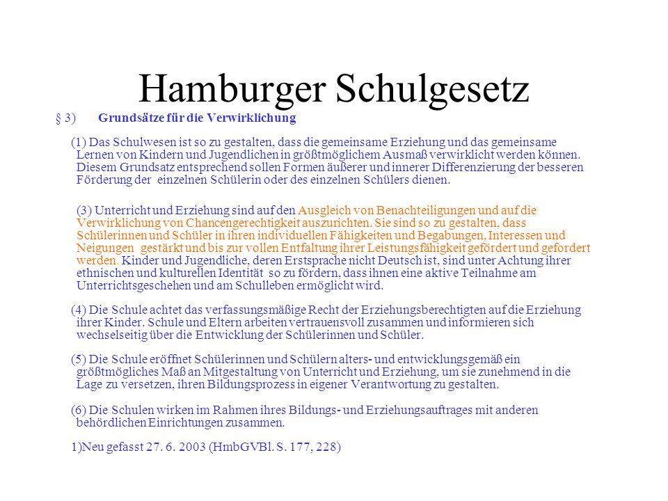 Hamburger Schulgesetz § 3) Grundsätze für die Verwirklichung (1) Das Schulwesen ist so zu gestalten, dass die gemeinsame Erziehung und das gemeinsame