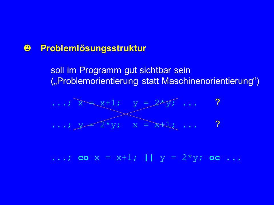 """ Problemlösungsstruktur soll im Programm gut sichtbar sein (""""Problemorientierung statt Maschinenorientierung )...; x = x+1; y = 2*y;..."""